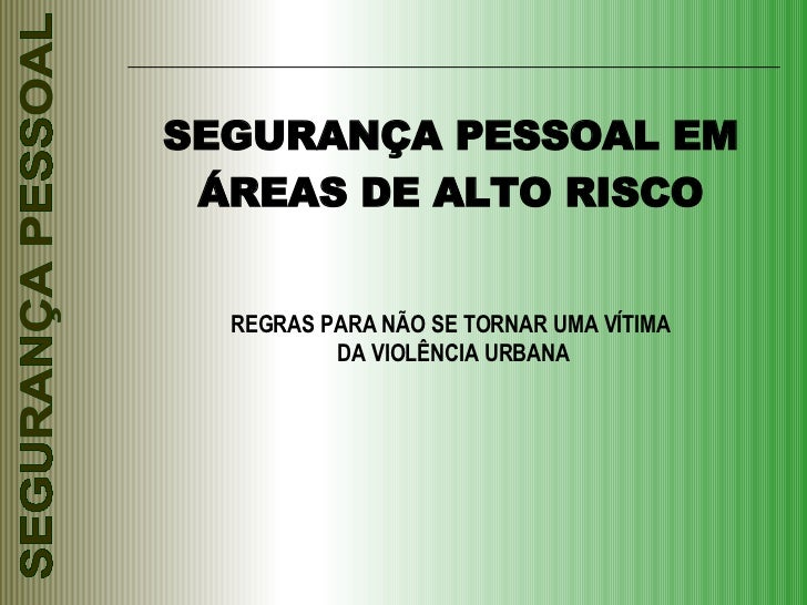 SEGURANÇA PESSOAL EM ÁREAS DE ALTO RISCO REGRAS PARA NÃO SE TORNAR UMA VÍTIMA DA VIOLÊNCIA URBANA