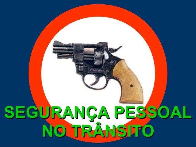 SEGURANÇA PESSOALSEGURANÇA PESSOAL NO TRÂNSITONO TRÂNSITO