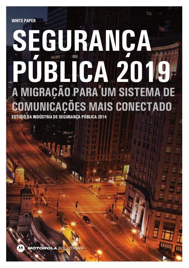 WHITE PAPER  SEGURANÇA  PÚBLICA 2019  A MIGRAÇÃO PARA UM SISTEMA DE  COMUNICAÇÕES MAIS CONECTADO  ESTUDO DA INDÚSTRIA DE S...