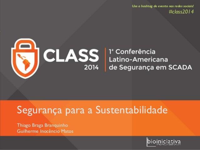 Segurança para a SustentabilidadeThiago Braga BranquinhoGuilherme Inocêncio Matos  Use a hashtagdo evento nas redes sociai...