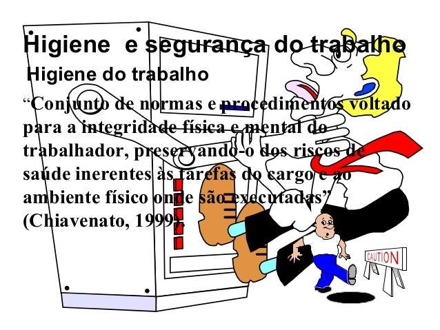 """Higiene e segurança do trabalho """"Conjunto de normas e procedimentos voltado para a integridade física e mental do trabalha..."""