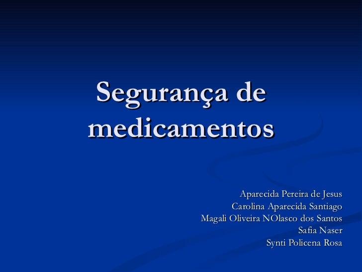 Segurança de medicamentos Aparecida Pereira de Jesus Carolina Aparecida Santiago Magali Oliveira NOlasco dos Santos Safia ...