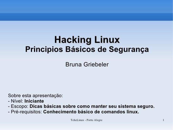 Hacking Linux        Principios Básicos de Segurança                        Bruna Griebeler     Sobre esta apresentação: -...