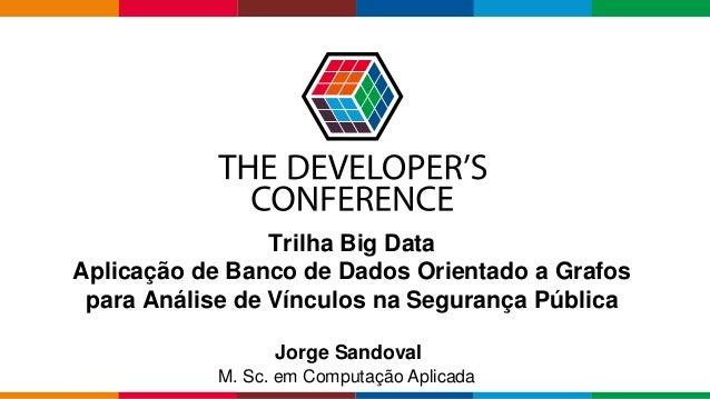Globalcode – Open4education Trilha Big Data Aplicação de Banco de Dados Orientado a Grafos para Análise de Vínculos na Seg...