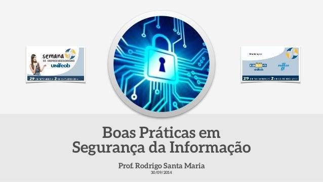 Prof. Rodrigo Santa Maria 30/09/2014 Boas Práticas em Segurança da Informação