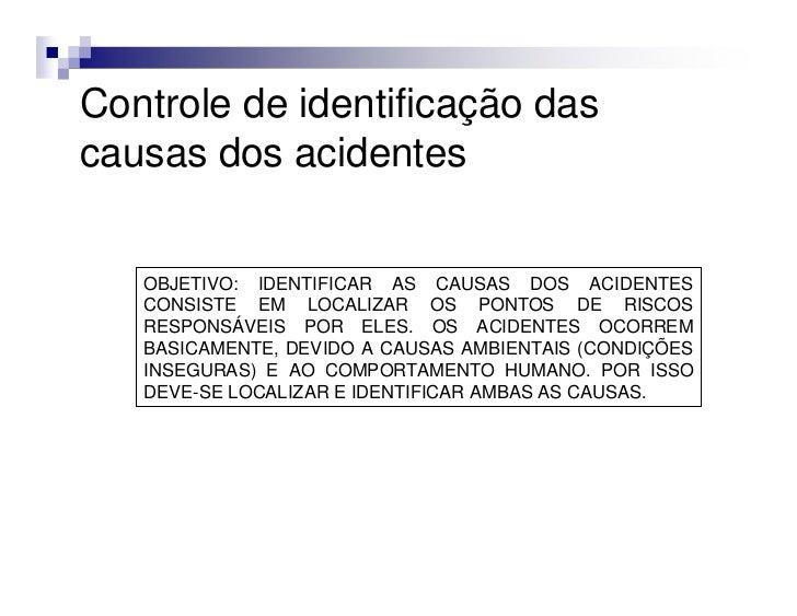 Controle de identificação dascausas dos acidentes   OBJETIVO: IDENTIFICAR AS CAUSAS DOS ACIDENTES   CONSISTE EM LOCALIZAR ...