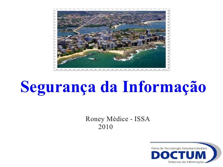 Segurança da Informação         Roney Médice - ISSA            2010