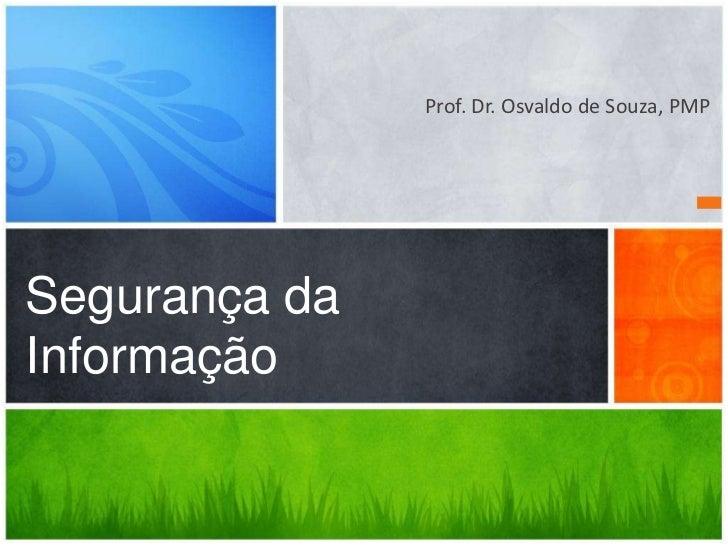 Prof. Dr. Osvaldo de Souza, PMPSegurança daInformação