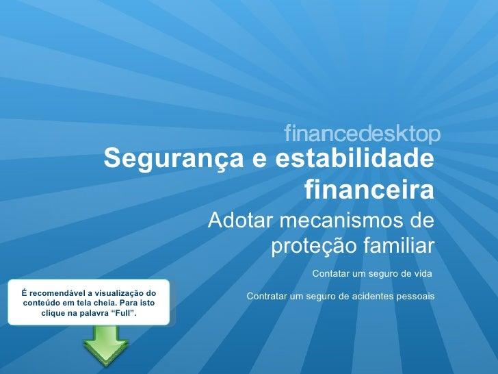 Segurança e estabilidade financeira <ul><li>Adotar mecanismos de proteção familiar </li></ul>Contatar um seguro de vida Co...