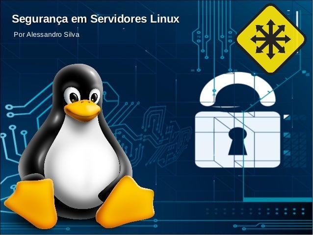 @alessssilva Segurança em Servidores LinuxSegurança em Servidores LinuxSegurança em Servidores Linux Por Alessandro Silva