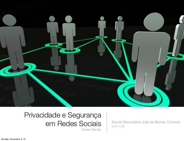 Privacidade e Segurança                           em Redes Sociais          Escola Secundária João de Barros, Corroios    ...