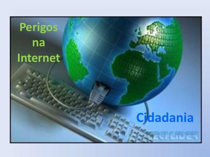 Perigos <br />na<br />Internet<br />Cidadania<br />