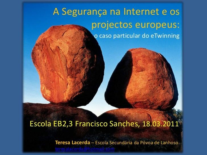 A Segurança na Internet e os              projectos europeus:                        o caso particular do eTwinningEscola ...