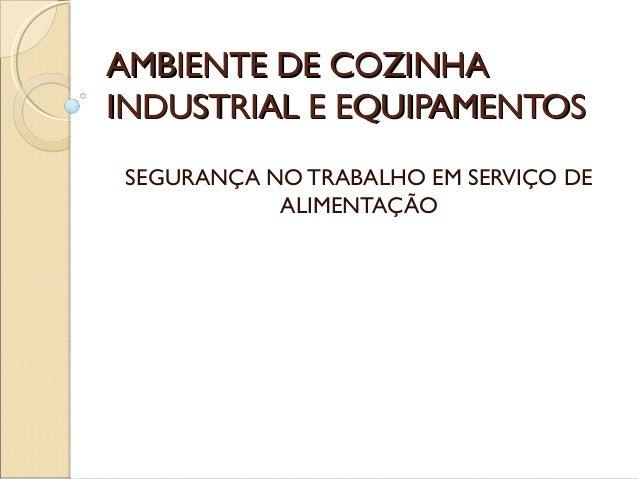 AMBIENTE DE COZINHA INDUSTRIAL E EQUIPAMENTOS SEGURANÇA NO TRABALHO EM SERVIÇO DE ALIMENTAÇÃO