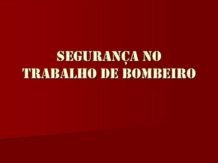 SEGURANÇA NO TRABALHO DE BOMBEIRO<br />