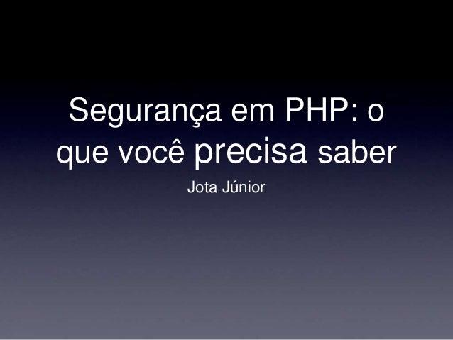 Segurança em PHP: o que você precisa saber Jota Júnior