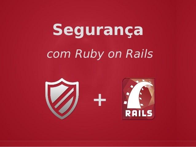 com Ruby on Rails Segurança +