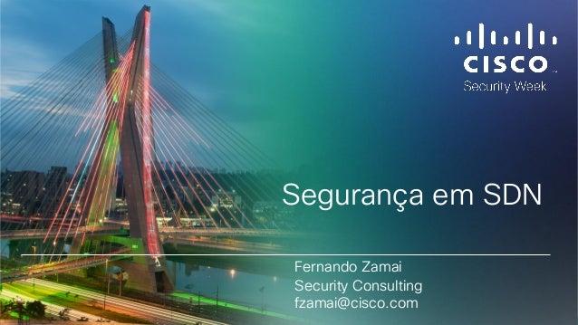 Cisco Confidential 1© 2013-2014 Cisco and/or its affiliates. All rights reserved. Segurança em SDN Fernando Zamai Security...