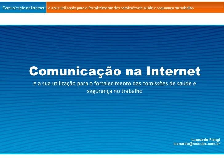 Comunicação na Internet e a sua utilização para o fortalecimento das comissões de saúde e segurança no trabalho Leonardo P...