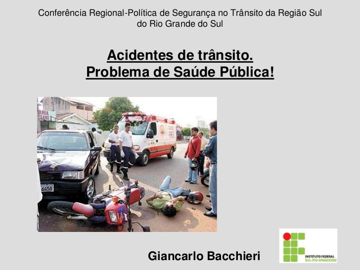 Conferência Regional-Política de Segurança no Trânsito da Região Sul                       do Rio Grande do Sul           ...