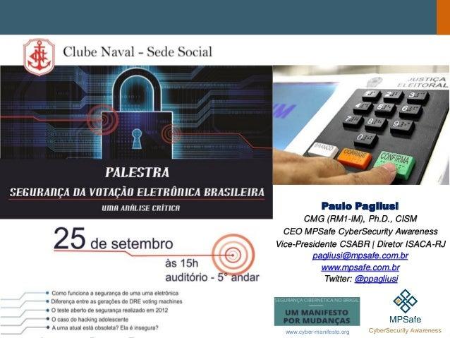 Paulo Pagliusi CMG (RM1-IM), Ph.D., CISM CEO MPSafe CyberSecurity Awareness Vice-Presidente CSABR | Diretor ISACA-RJ pagli...