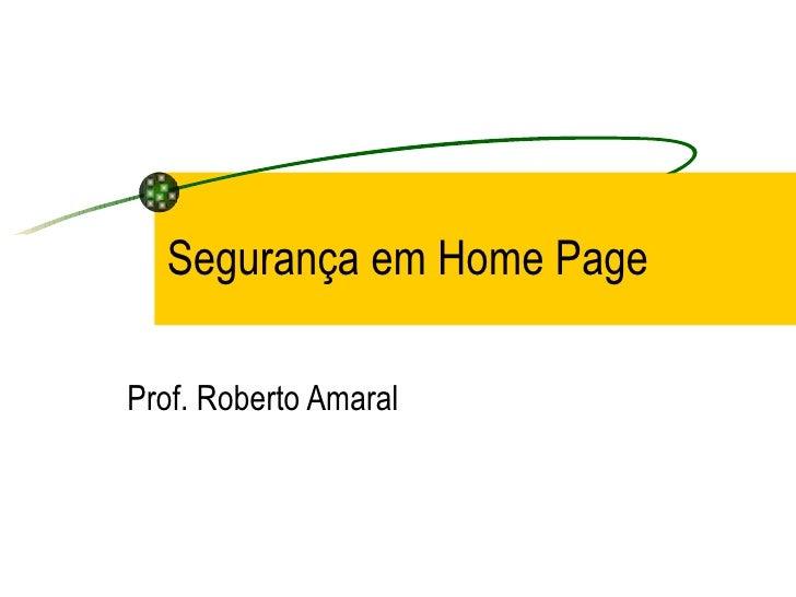 Segurança em Home Page Prof. Roberto Amaral