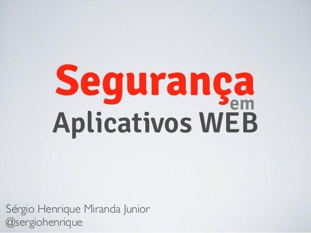 Segurançaem Aplicativos WEB Sérgio Henrique Miranda Junior @sergiohenrique