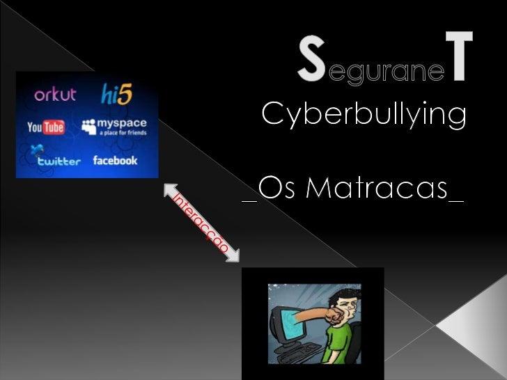 SeguraneT<br />Cyberbullying<br />                        _OsMatracas_<br />Interacção<br />
