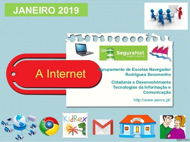 A Internet JANEIRO 2019 Agrupamento de Escolas Navegador Rodrigues Soromenho Cidadania e Desenvolvimento Tecnologias da In...