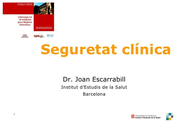 Seguretat clínica Dr. Joan Escarrabill Institut d'Estudis de la Salut Barcelona