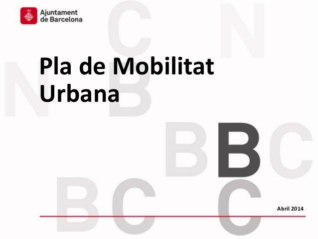 Plenari del Pacte per la Mobilitat - 5 de març de 2014 Pla de Mobilitat Urbana Abril 2014