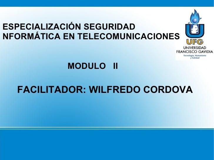 ESPECIALIZACIÓN SEGURIDADNFORMÁTICA EN TELECOMUNICACIONES.           MODULO II  FACILITADOR: WILFREDO CORDOVA