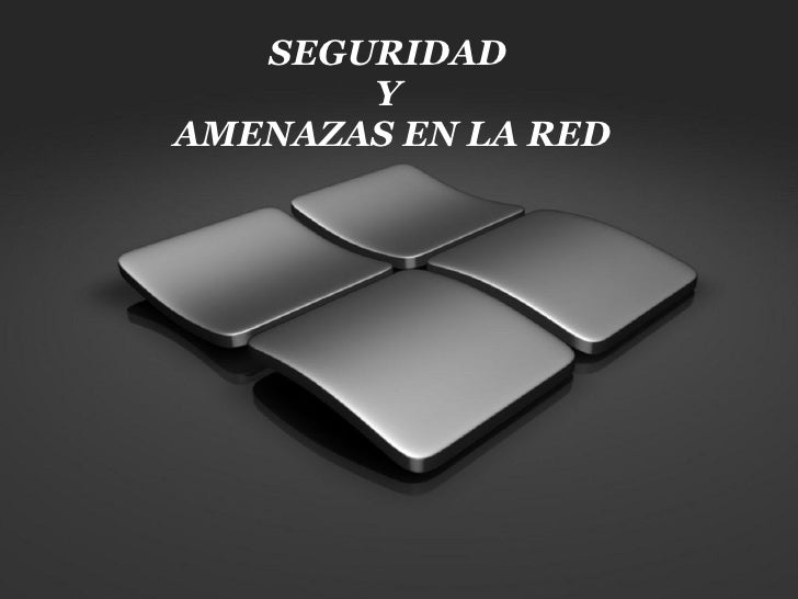 SEGURIDAD  Y  AMENAZAS EN LA RED