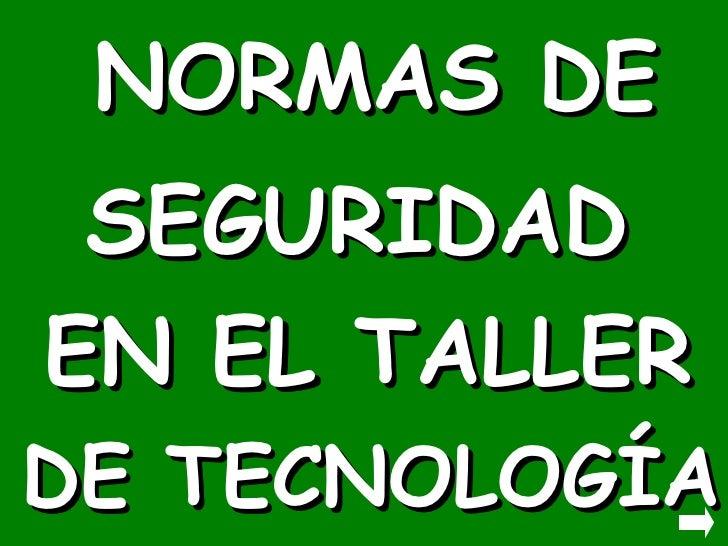 NORMAS DE SEGURIDAD EN EL TALLER DE TECNOLOGÍA