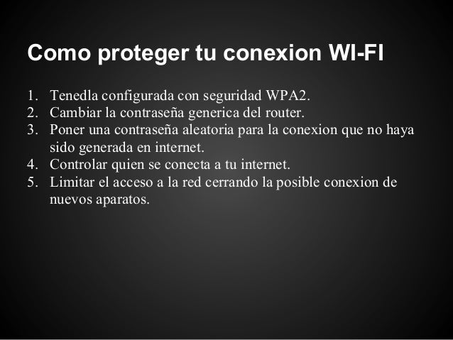 Como proteger tu conexion WI-FI1. Tenedla configurada con seguridad WPA2.2. Cambiar la contraseña generica del router.3. P...
