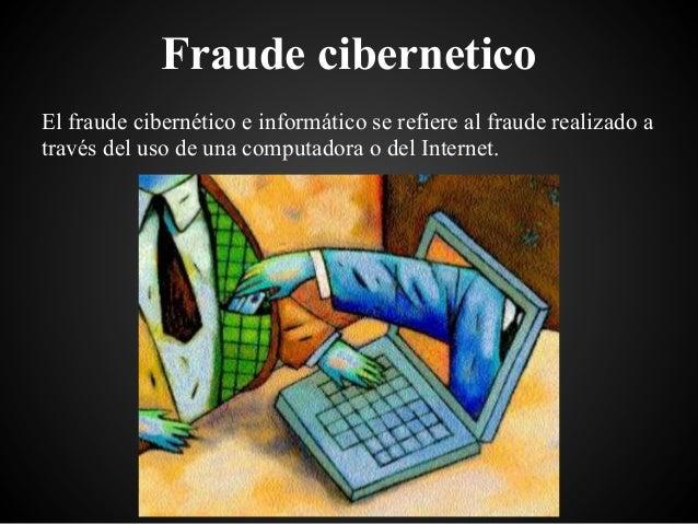 Fraude ciberneticoEl fraude cibernético e informático se refiere al fraude realizado através del uso de una computadora o ...