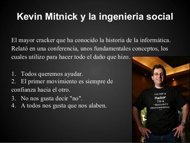 Kevin Mitnick y la ingenieria socialEl mayor cracker que ha conocido la historia de la informática.Relató en una conferenc...