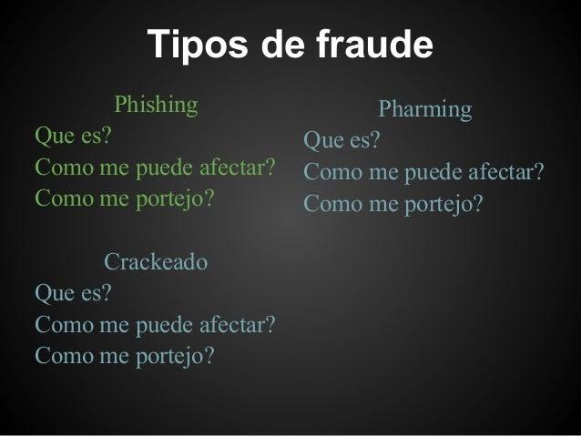 Tipos de fraude       Phishing                 PharmingQue es?                  Que es?Como me puede afectar?   Como me pu...