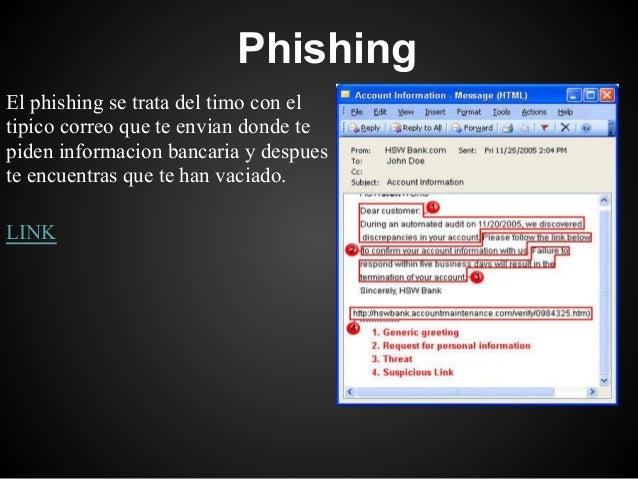PhishingEl phishing se trata del timo con eltipico correo que te envian donde tepiden informacion bancaria y despueste enc...