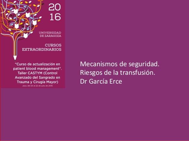 Mecanismos de seguridad. Riesgos de la transfusión. Dr García Erce