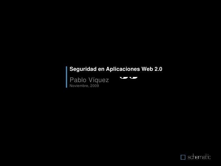 Seguridad en Aplicaciones Web 2.0<br />Pablo Víquez<br />Noviembre, 2009<br />