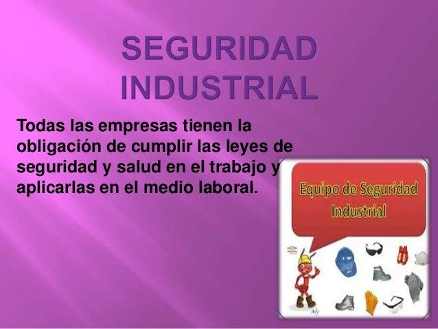 Todas las empresas tienen la obligación de cumplir las leyes de seguridad y salud en el trabajo y aplicarlas en el medio l...