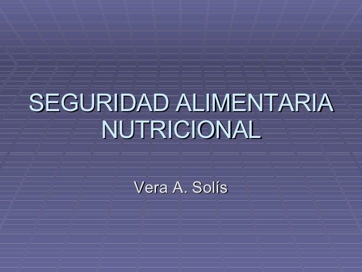 SEGURIDAD ALIMENTARIA NUTRICIONAL Vera A. Solís