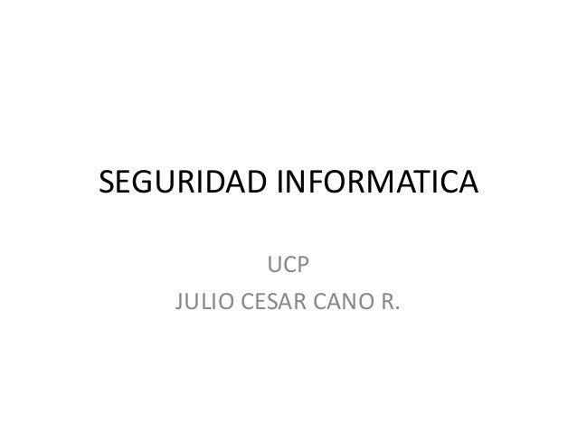 SEGURIDAD INFORMATICA UCP JULIO CESAR CANO R.
