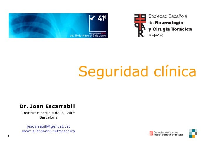 Seguridad clínica Dr. Joan Escarrabill  Institut d'Estudis de la Salut Barcelona [email_address] www.slideshare.net/jescarra