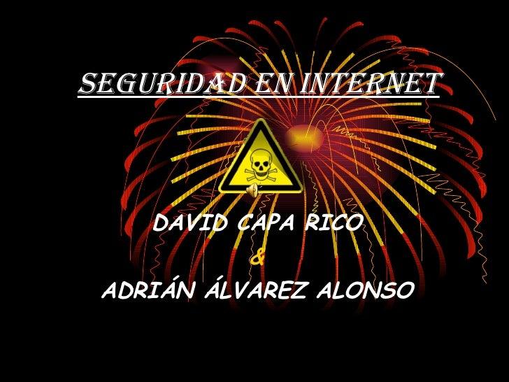 Seguridad en Internet DAVID CAPA RICO & ADRIÁN ÁLVAREZ ALONSO