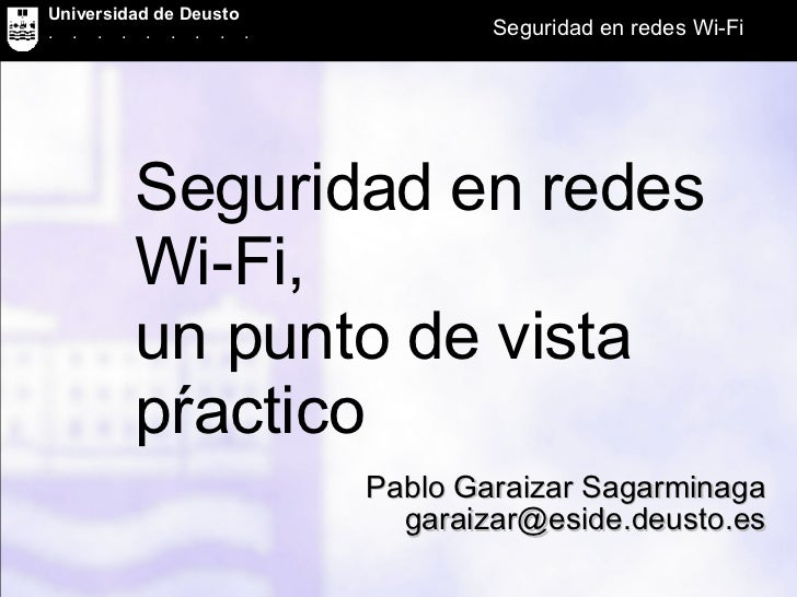 Seguridad en redes Wi-Fi,  un punto de vista pŕactico Pablo Garaizar Sagarminaga [email_address]
