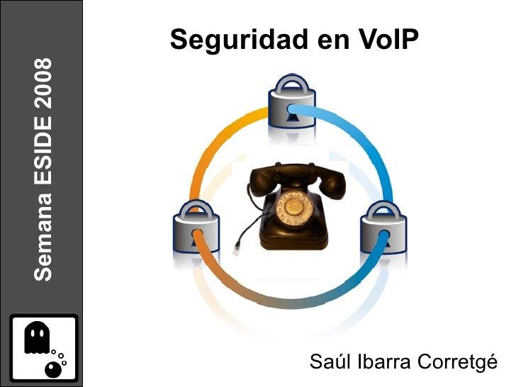 Semana ESIDE 2008   Seguridad en VoIP                                  Saúl Ibarra Corretgé