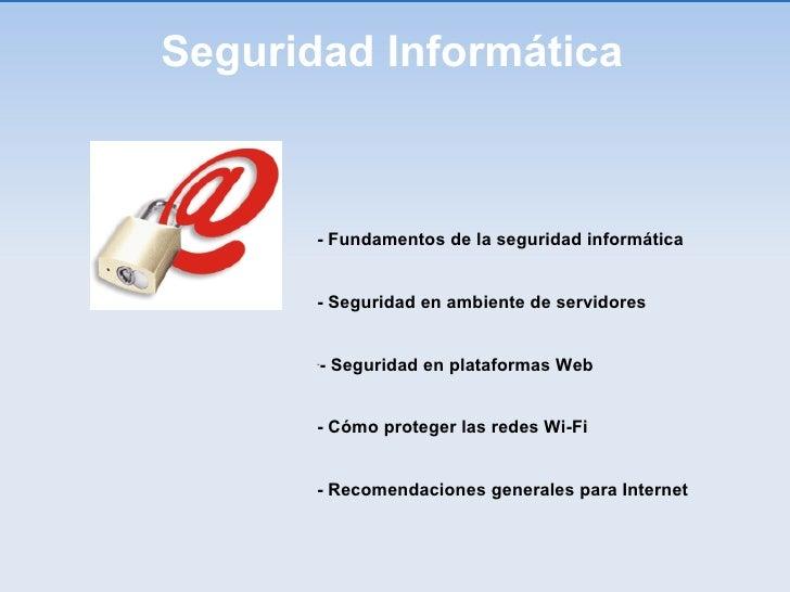 Seguridad Informática <ul><li>- Fundamentos de la seguridad informática </li></ul><ul><li>- Seguridad en ambiente de servi...