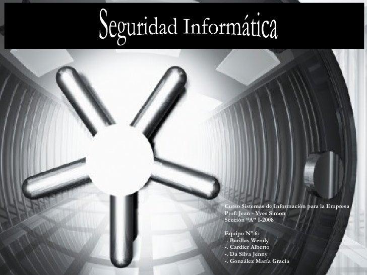"Curso Sistemas de Información para la Empresa Prof. Jean - Yves Simon Sección ""A"" I-2008 Equipo N° 6: -. Barillas Wendy -...."